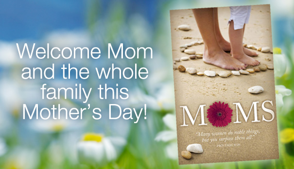 Welcome Mom and the whole family this Mother's Day